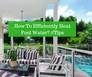 efficiently heat pool water