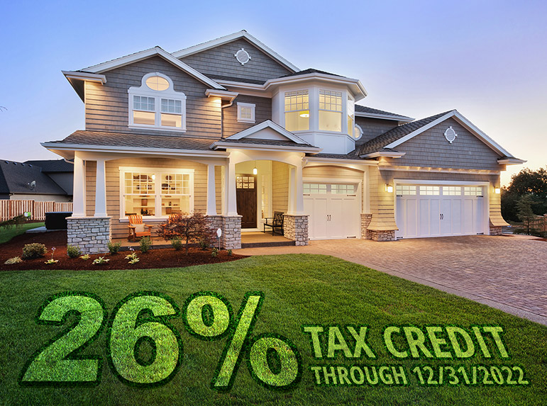 26% Federal Tax Credit Through 12/31/22